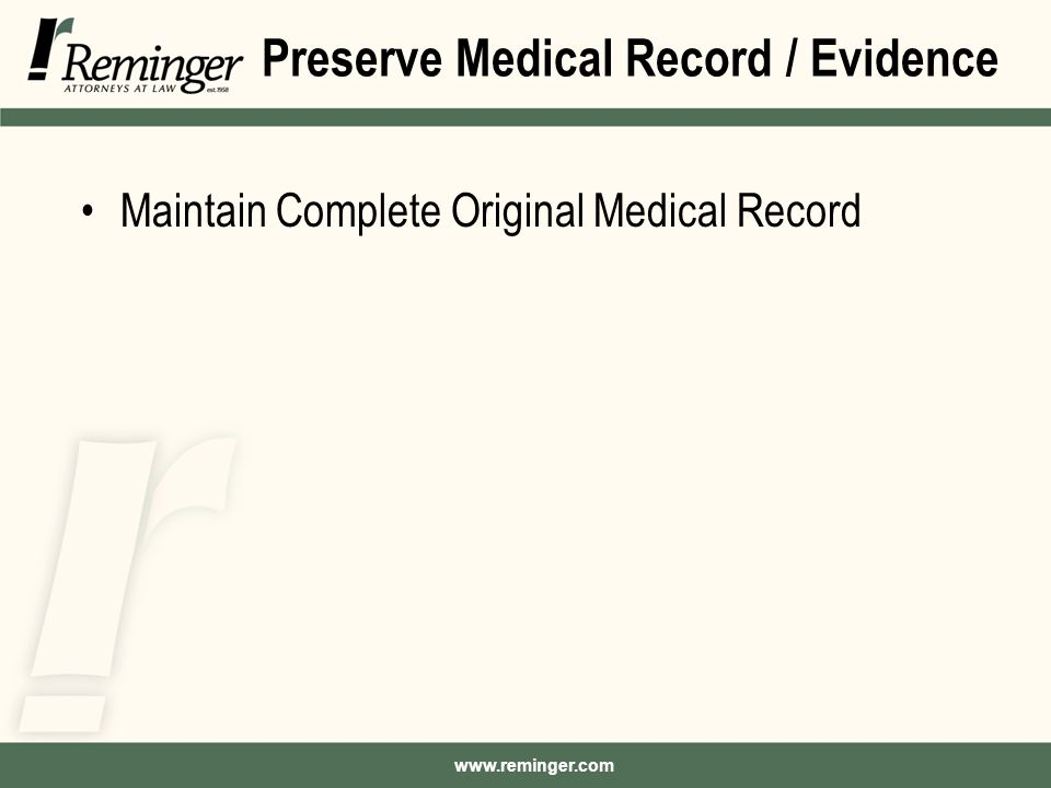 www.reminger.com Preserve Medical Record / Evidence Maintain Complete Original Medical Record