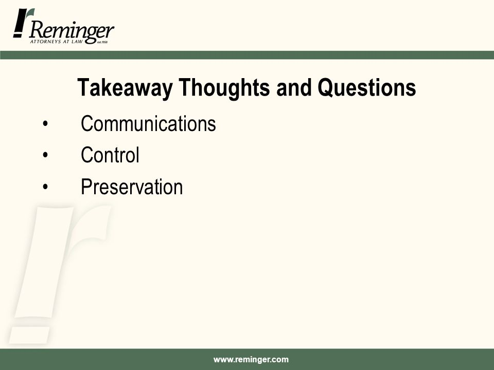 www.reminger.com Takeaway Thoughts and Questions Communications Control Preservation