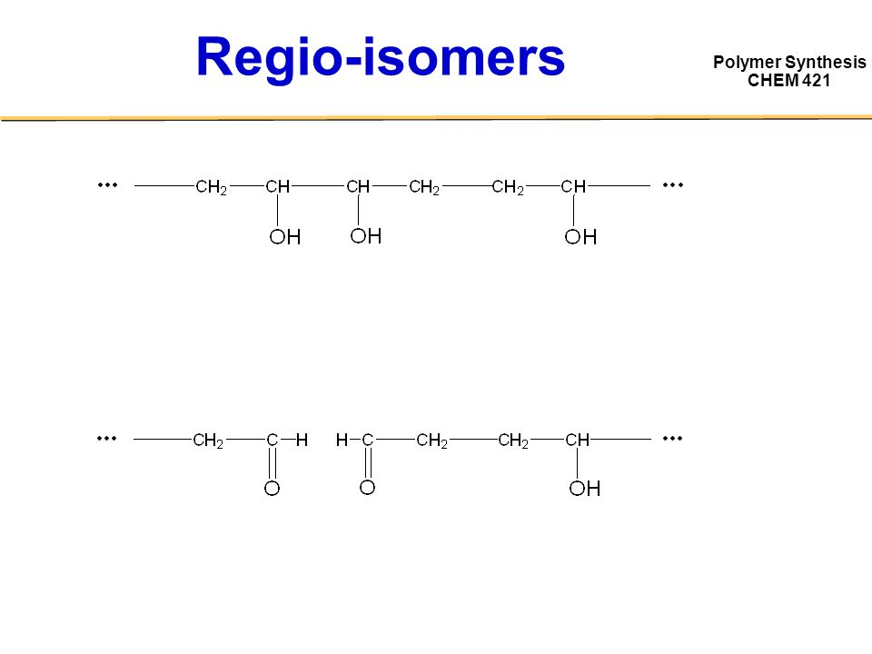 Polymer Synthesis CHEM 421 Regio-isomers