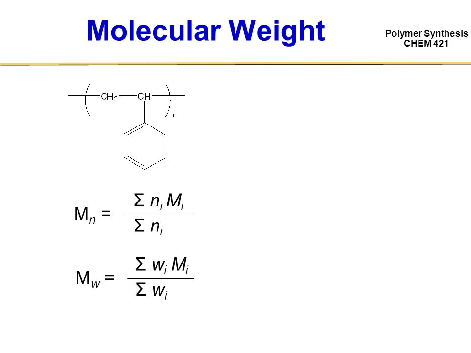 Polymer Synthesis CHEM 421 Molecular Weight M n = Σ n i M i Σ niΣ ni M w = Σ w i M i Σ wiΣ wi