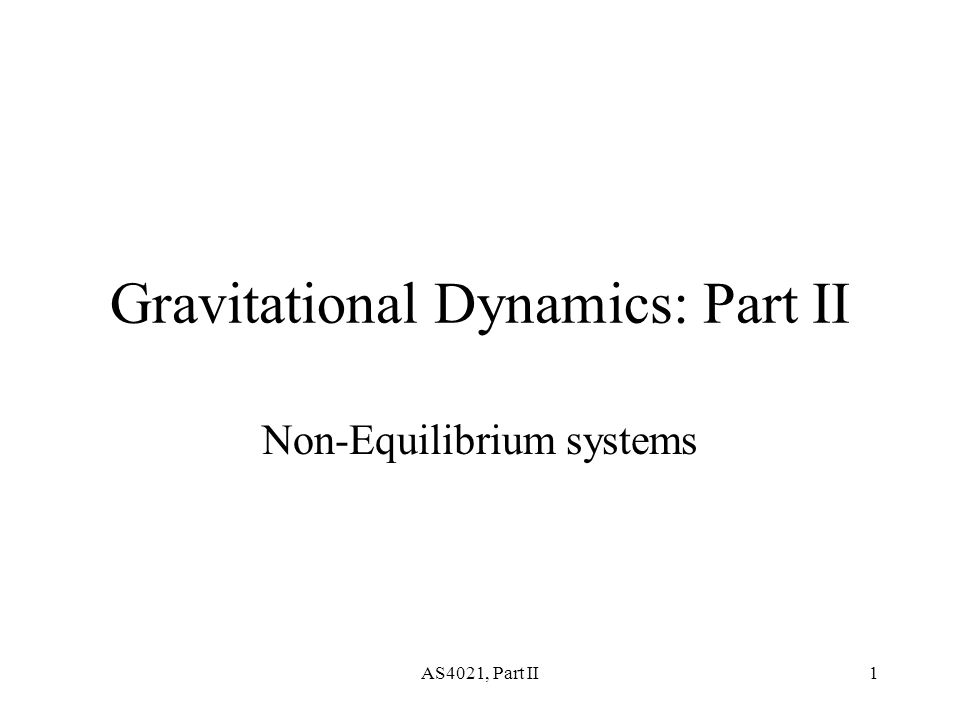 AS4021, Part II1 Gravitational Dynamics: Part II Non-Equilibrium systems