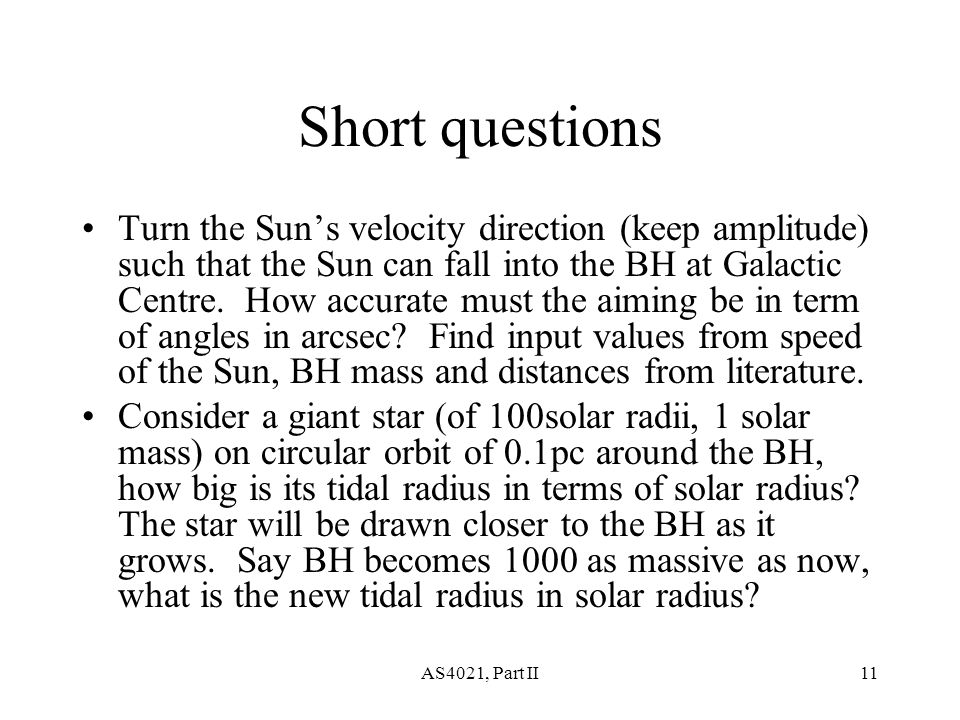 AS4021, Part II11 Short questions Turn the Sun's velocity direction (keep amplitude) such that the Sun can fall into the BH at Galactic Centre.