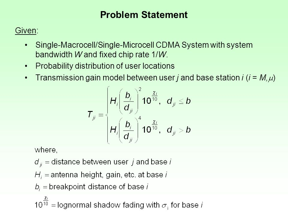 Problem Statement Single-Macrocell/Single-Microcell CDMA System with system bandwidth W and fixed chip rate 1/W.