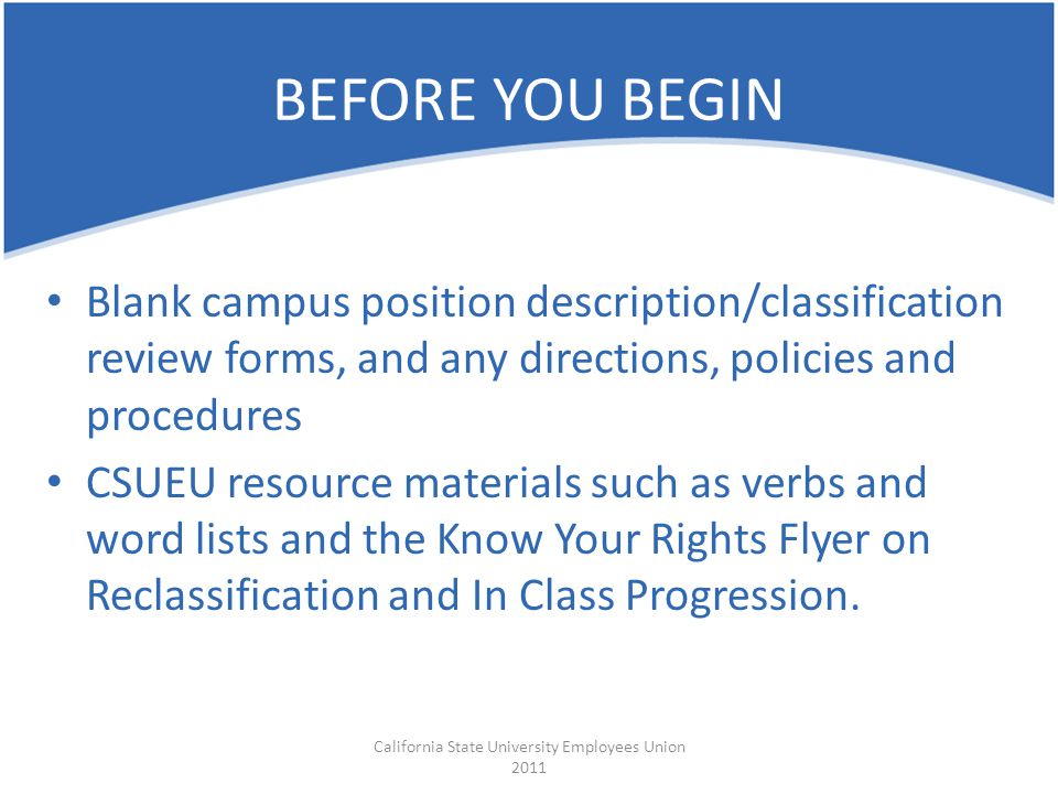 Blank campus position description/classification review forms, and any directions, policies and procedures CSUEU resource materials such as verbs and word lists and the Know Your Rights Flyer on Reclassification and In Class Progression.