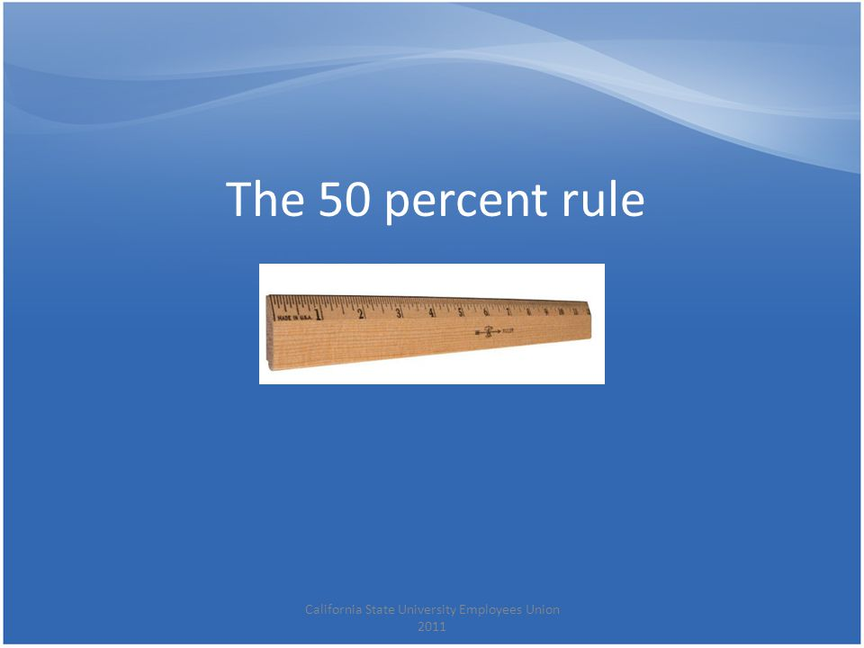 The 50 percent rule California State University Employees Union 2011