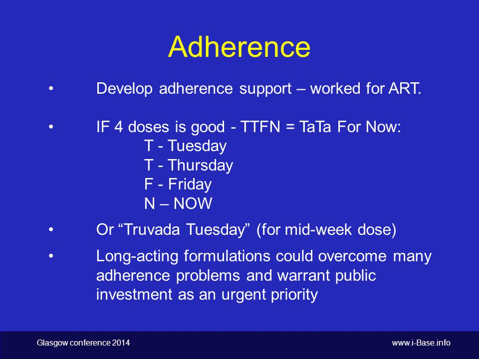 Glasgow conference 2014 www.i-Base.info Adherence Develop adherence support – worked for ART.