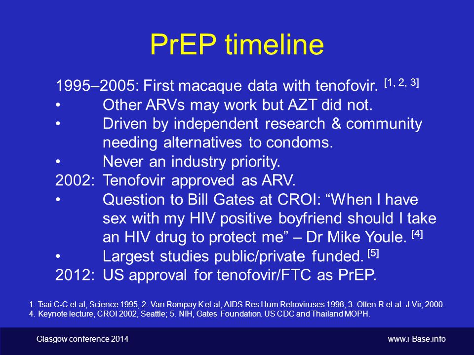 Glasgow conference 2014 www.i-Base.info PrEP timeline 1995–2005: First macaque data with tenofovir.