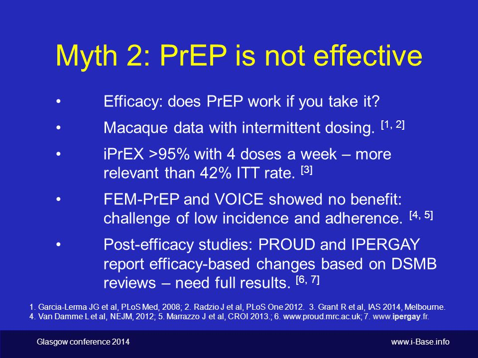 Glasgow conference 2014 www.i-Base.info Myth 2: PrEP is not effective Efficacy: does PrEP work if you take it.