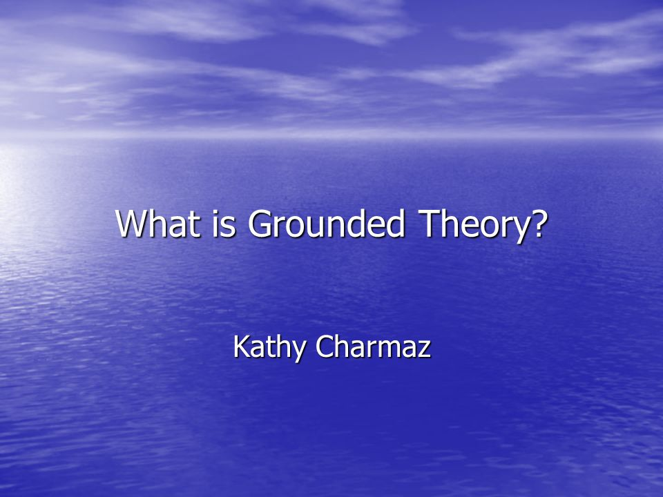 What is Grounded Theory Kathy Charmaz