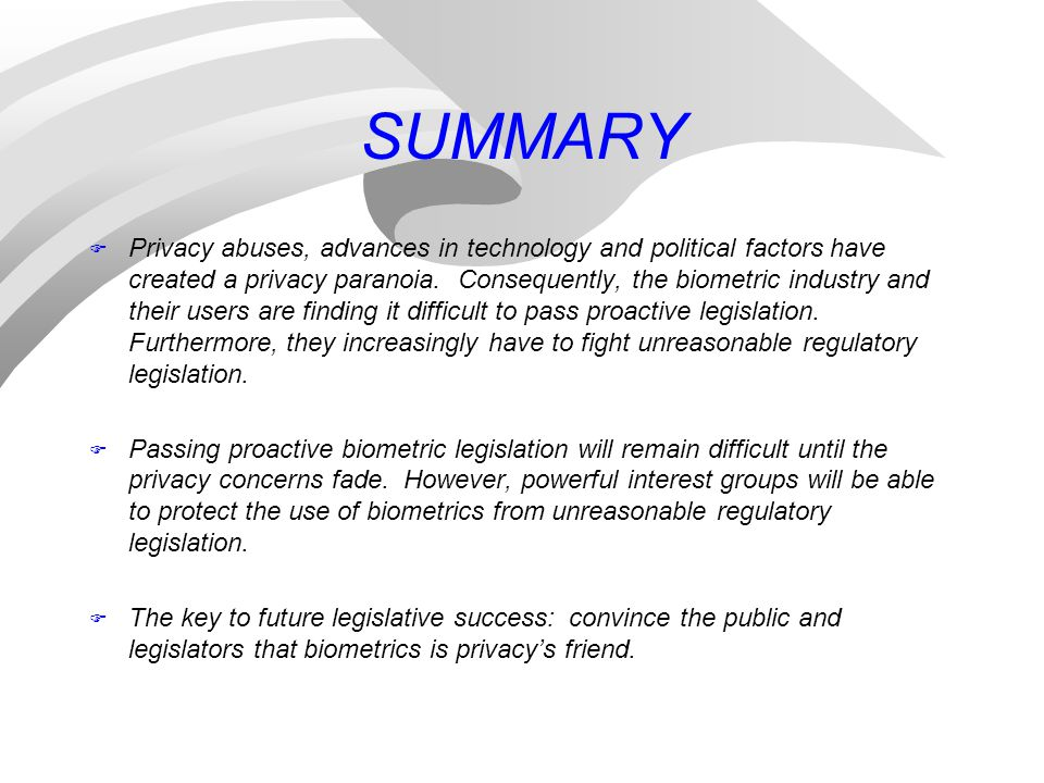 SUMMARY F Privacy abuses, advances in technology and political factors have created a privacy paranoia.