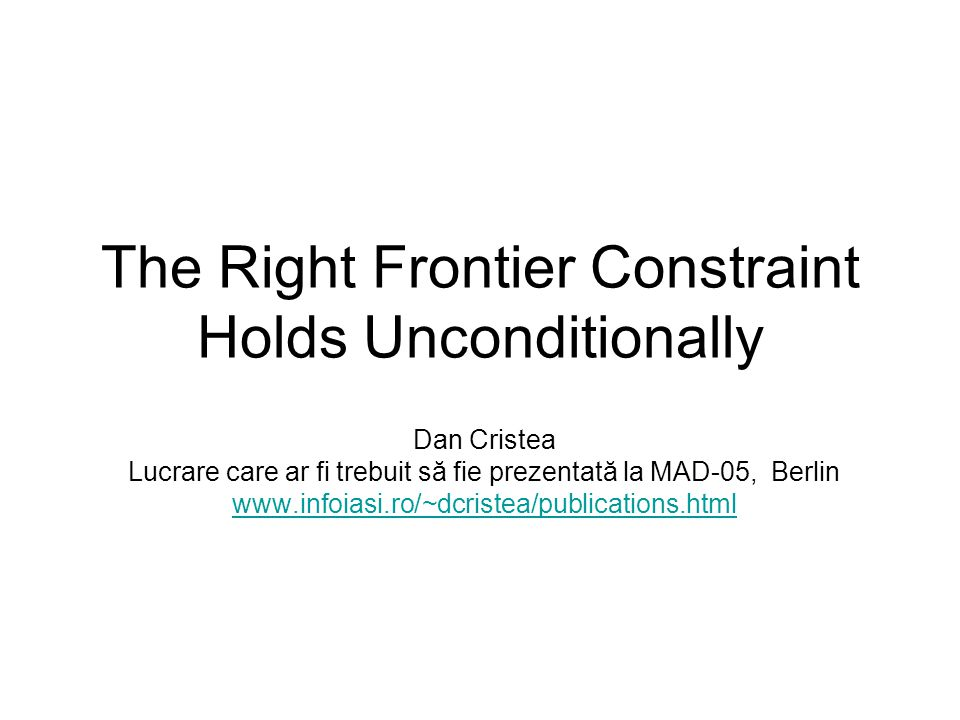 The Right Frontier Constraint Holds Unconditionally Dan Cristea Lucrare care ar fi trebuit să fie prezentată la MAD-05, Berlin www.infoiasi.ro/~dcristea/publications.html