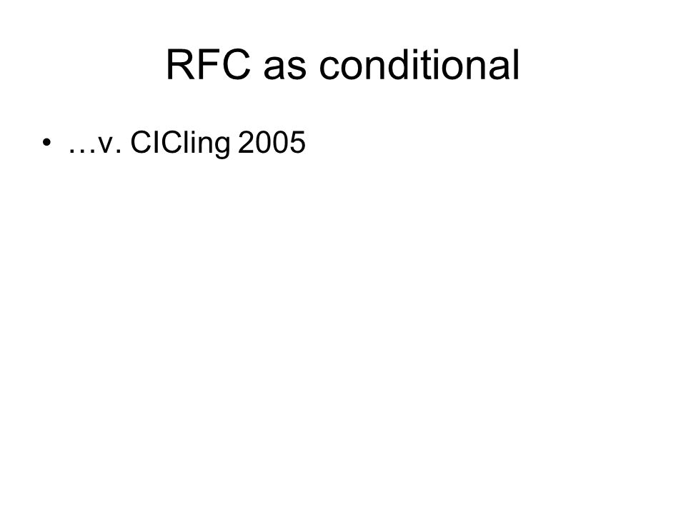 RFC as conditional …v. CICling 2005