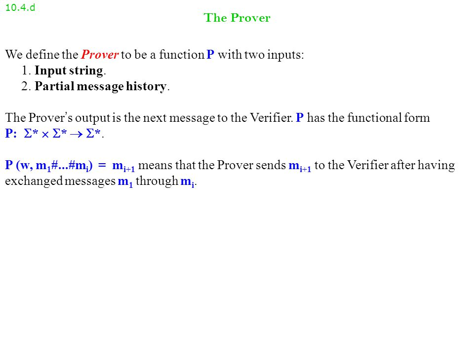 The Verifier 10.4.c We define the Verifier to be a function V with three inputs: 1.
