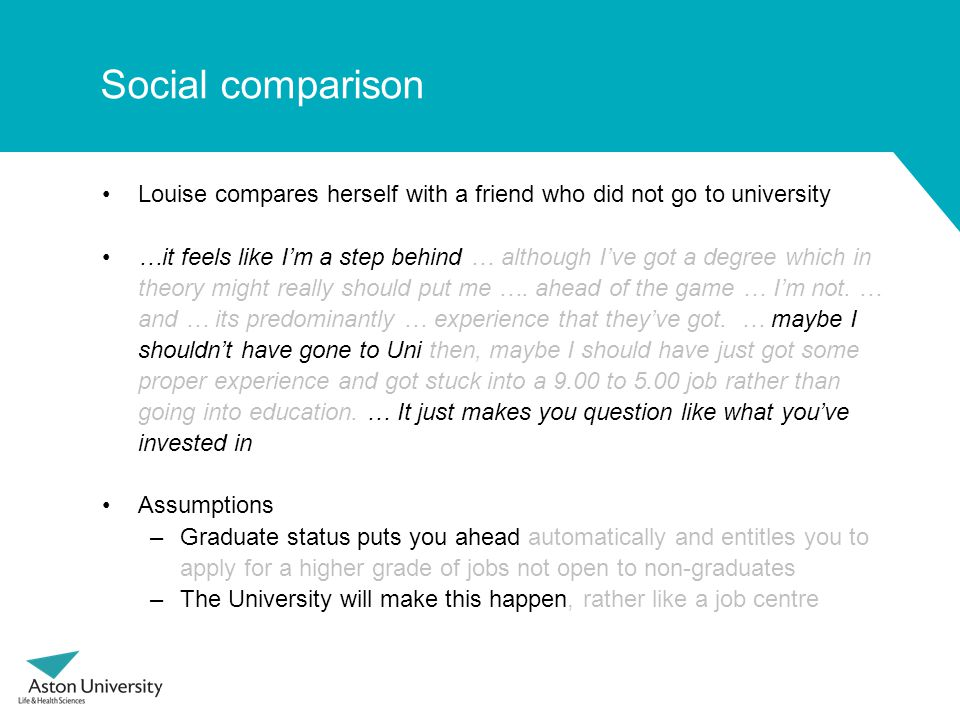 Social comparison Louise compares herself with a friend who did not go to university …it feels like I'm a step behind … although I've got a degree which in theory might really should put me ….