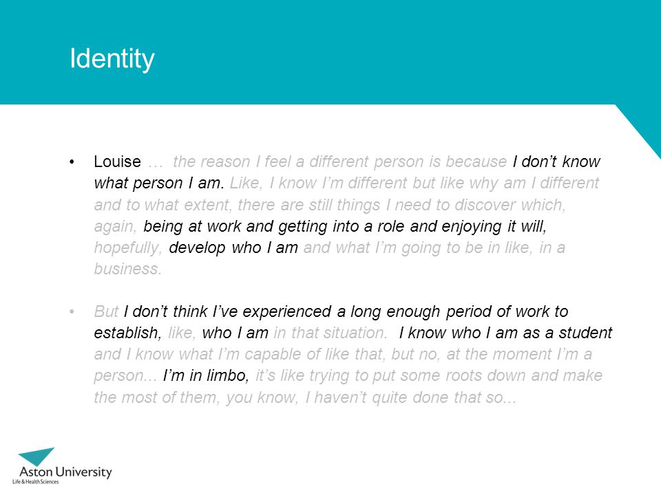 Identity Louise … the reason I feel a different person is because I don't know what person I am.