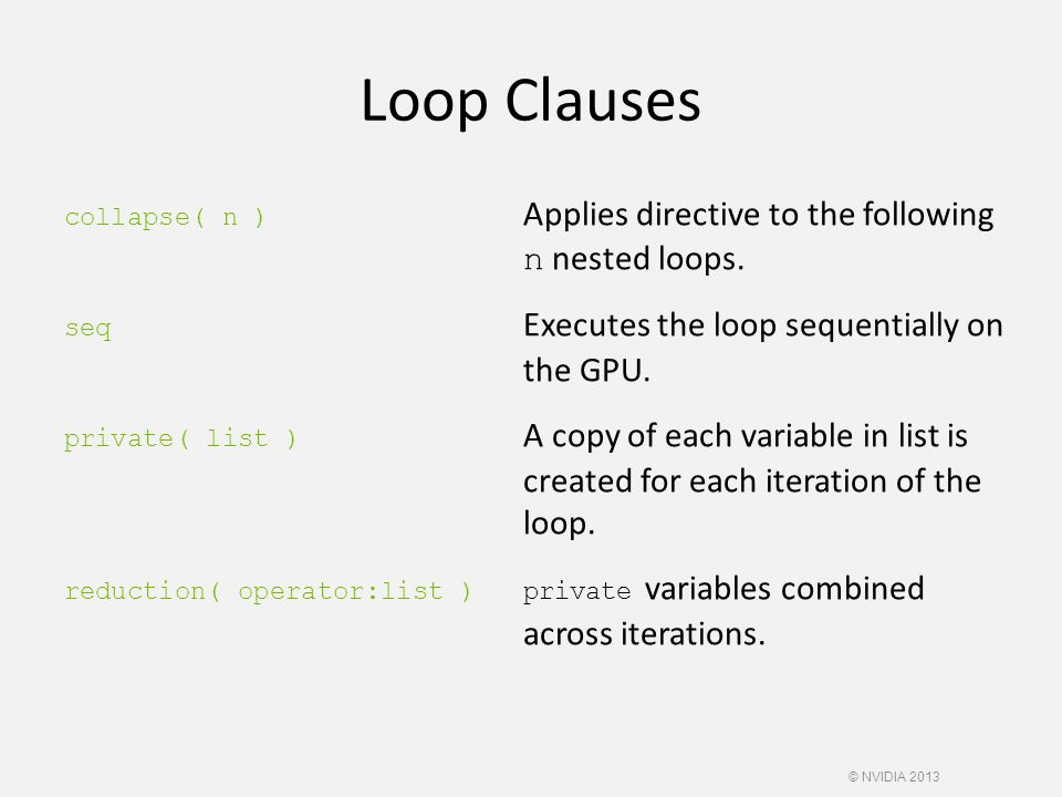 Loop Clauses collapse( n ) Applies directive to the following n nested loops.