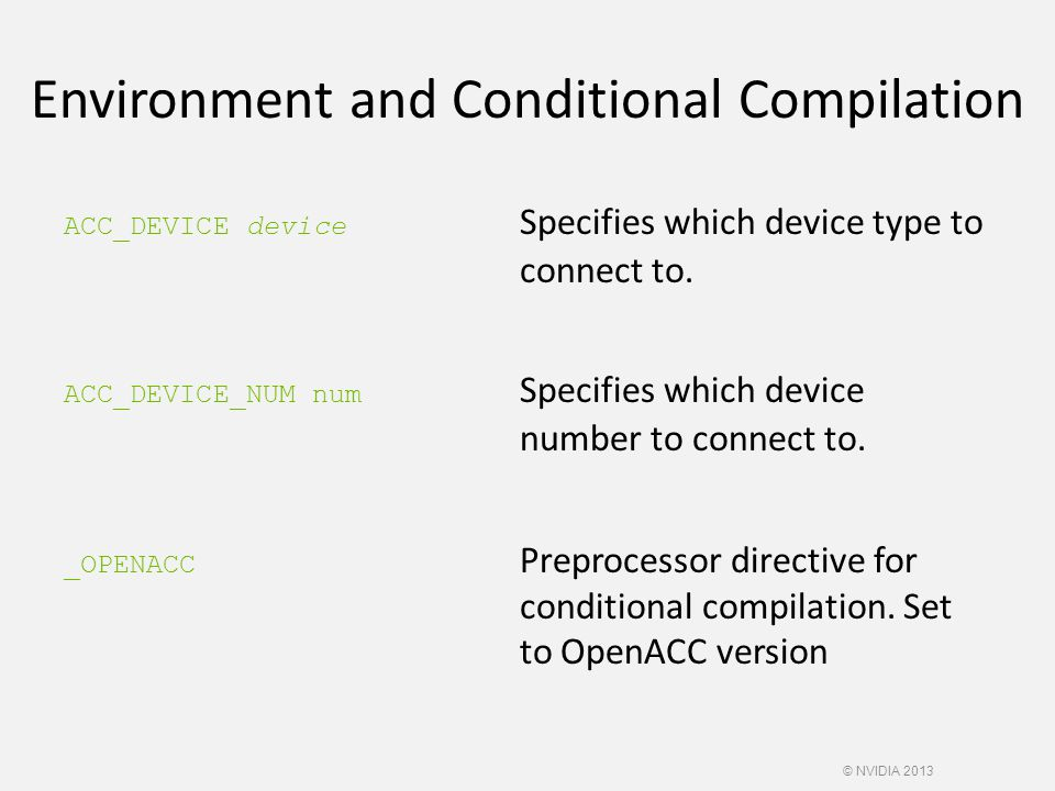 Environment and Conditional Compilation ACC_DEVICE device Specifies which device type to connect to.