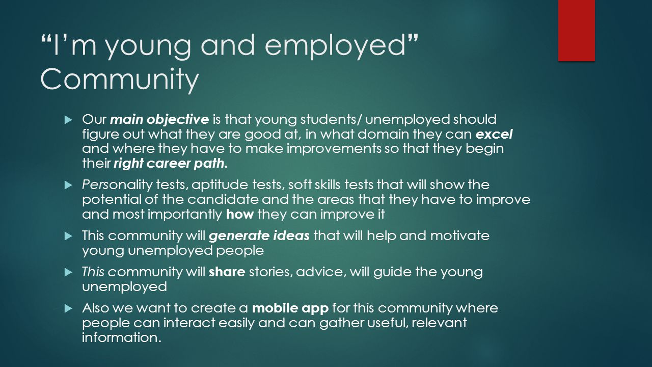 I'm young and employed Community  Our main objective is that young students/ unemployed should figure out what they are good at, in what domain they can excel and where they have to make improvements so that they begin their right career path.