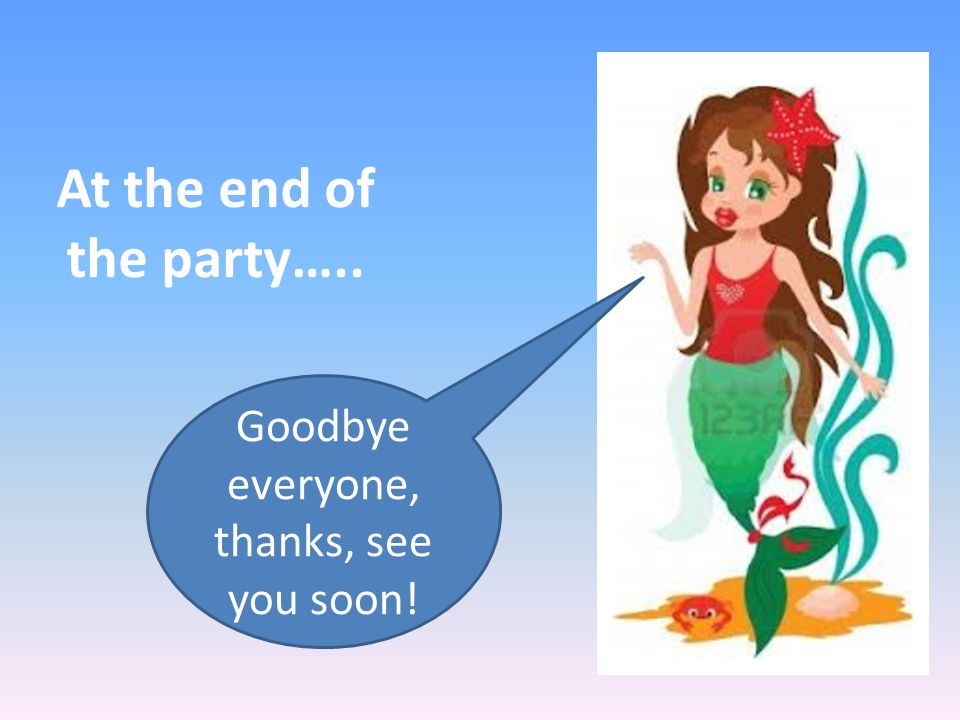 Marina's party-guests: Goody, the gentle shark Enjoy yourself!!!.