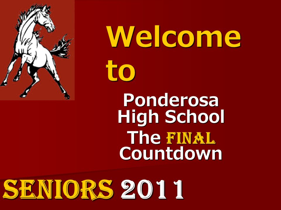 Welcome to Ponderosa High School The Final Countdown SENIORS 2011