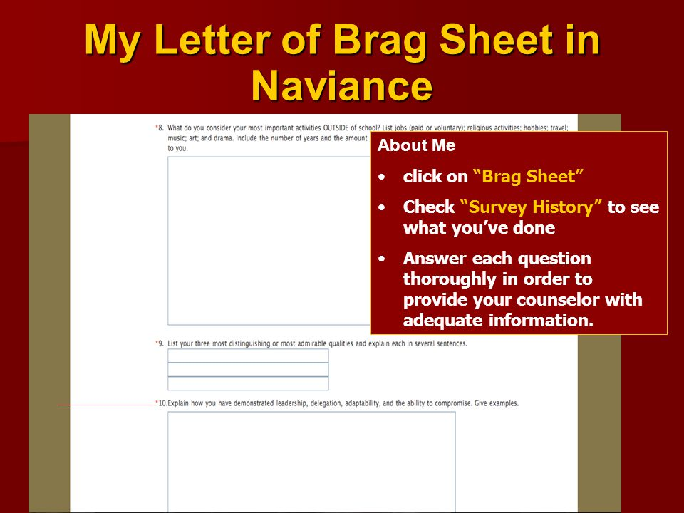 My Letter of Brag Sheet in Naviance About Me click on Brag Sheet Check Survey History to see what you've done Answer each question thoroughly in order to provide your counselor with adequate information.