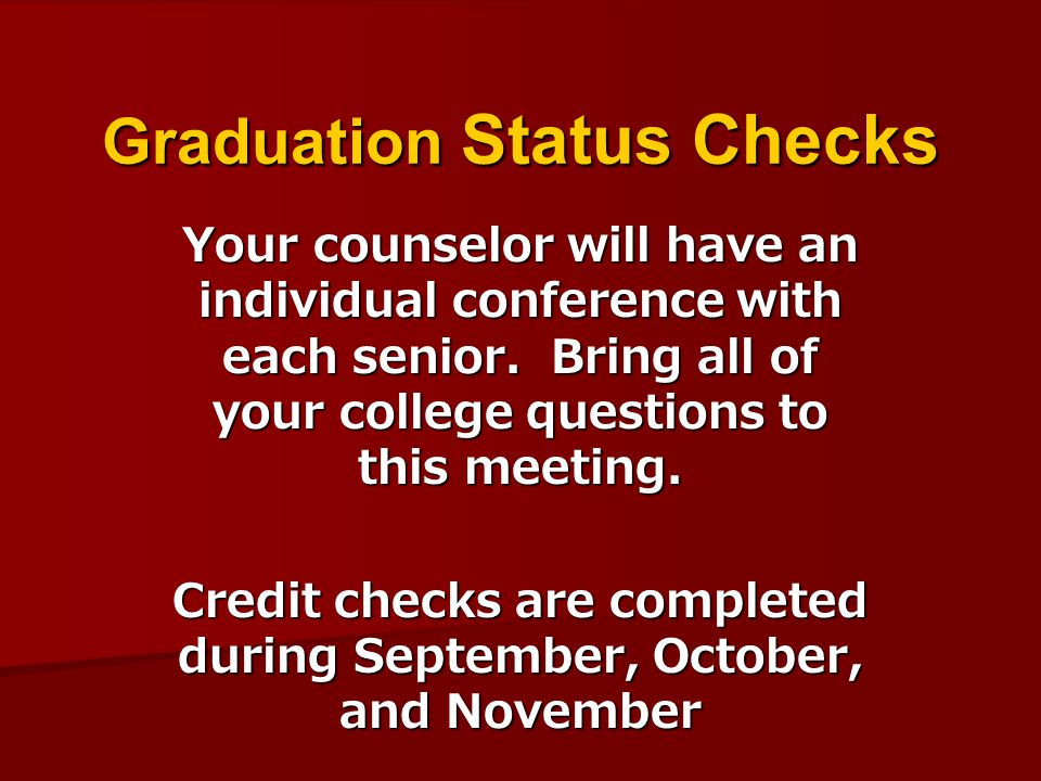 Graduation Status Checks Your counselor will have an individual conference with each senior.