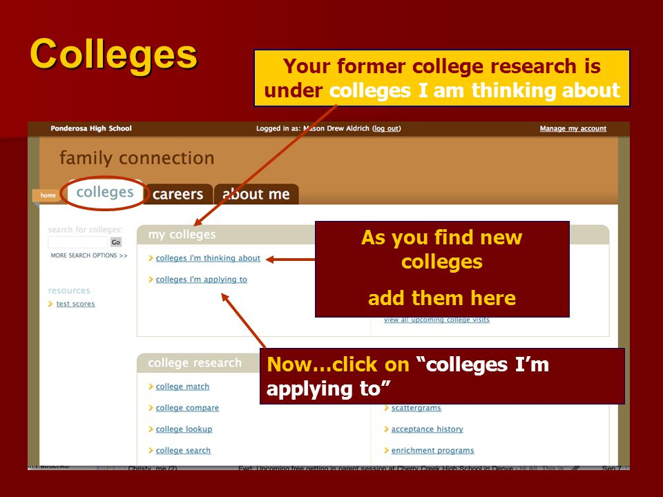 Colleges Your former college research is under colleges I am thinking about As you find new colleges add them here Now…click on colleges I'm applying to