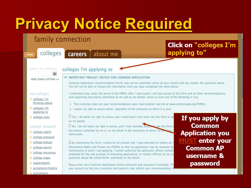 Privacy Notice Required Click on colleges I'm applying to If you apply by Common Application you MUST enter your Common AP username & password