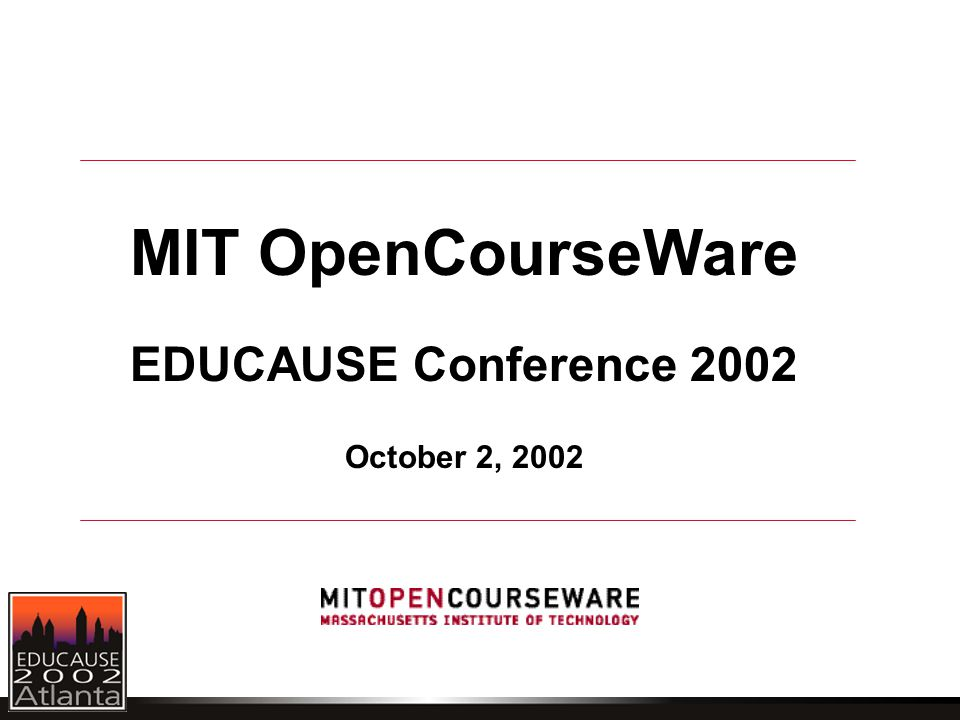 MIT OpenCourseWare EDUCAUSE Conference 2002 October 2, 2002