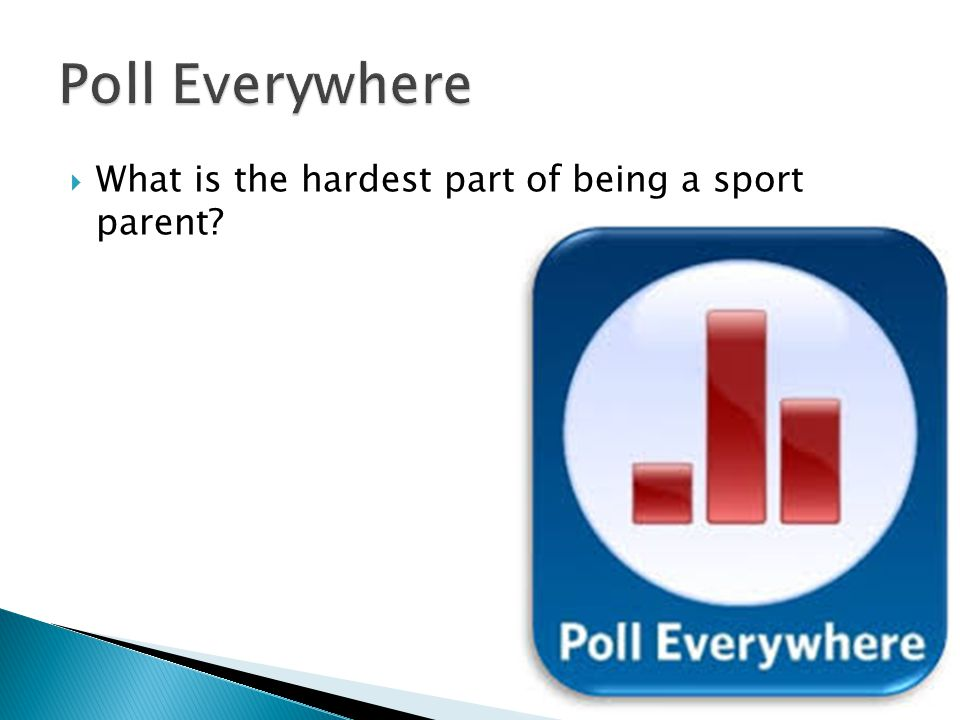  What is the hardest part of being a sport parent