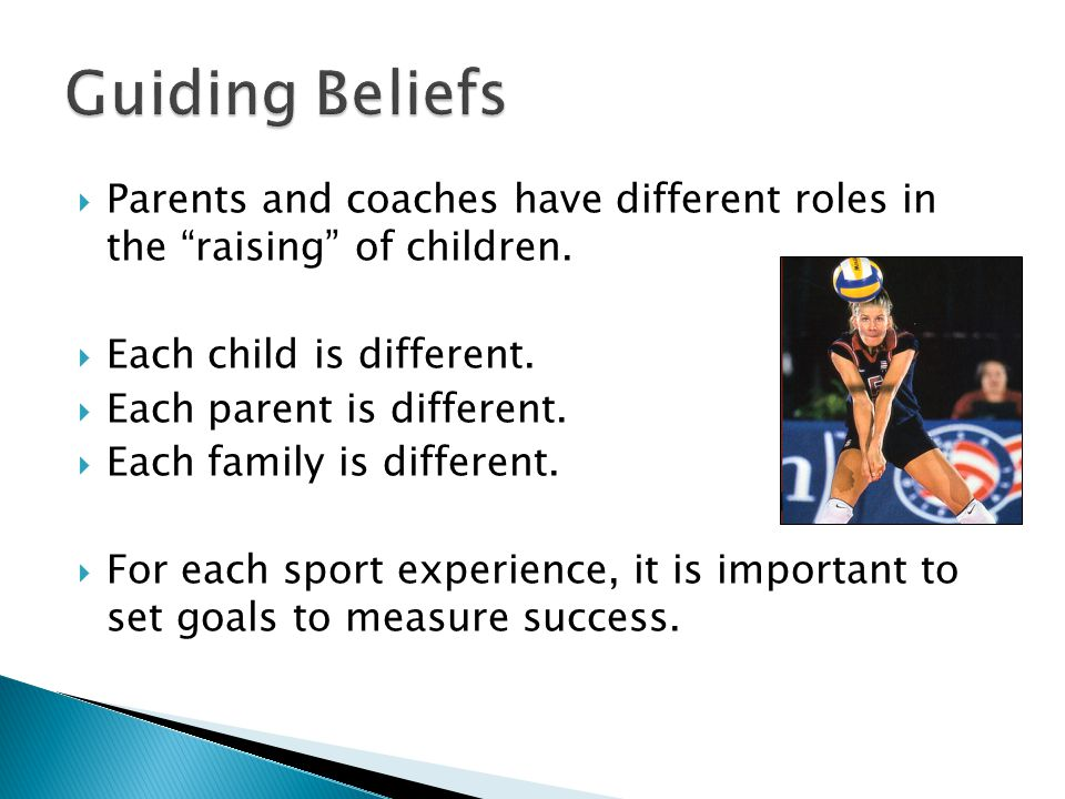 Parents and coaches have different roles in the raising of children.