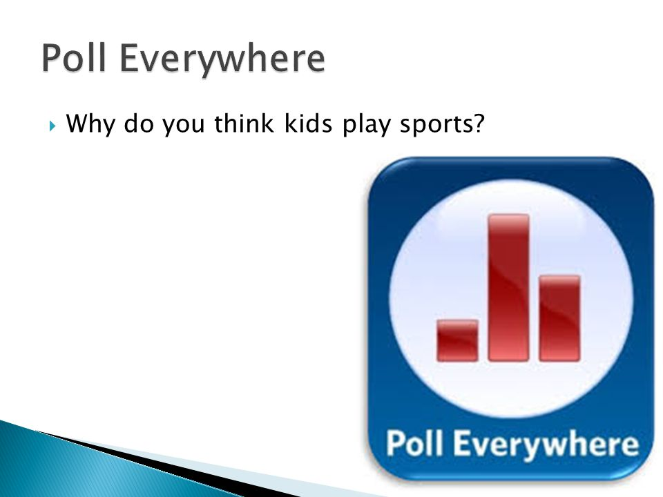  Why do you think kids play sports