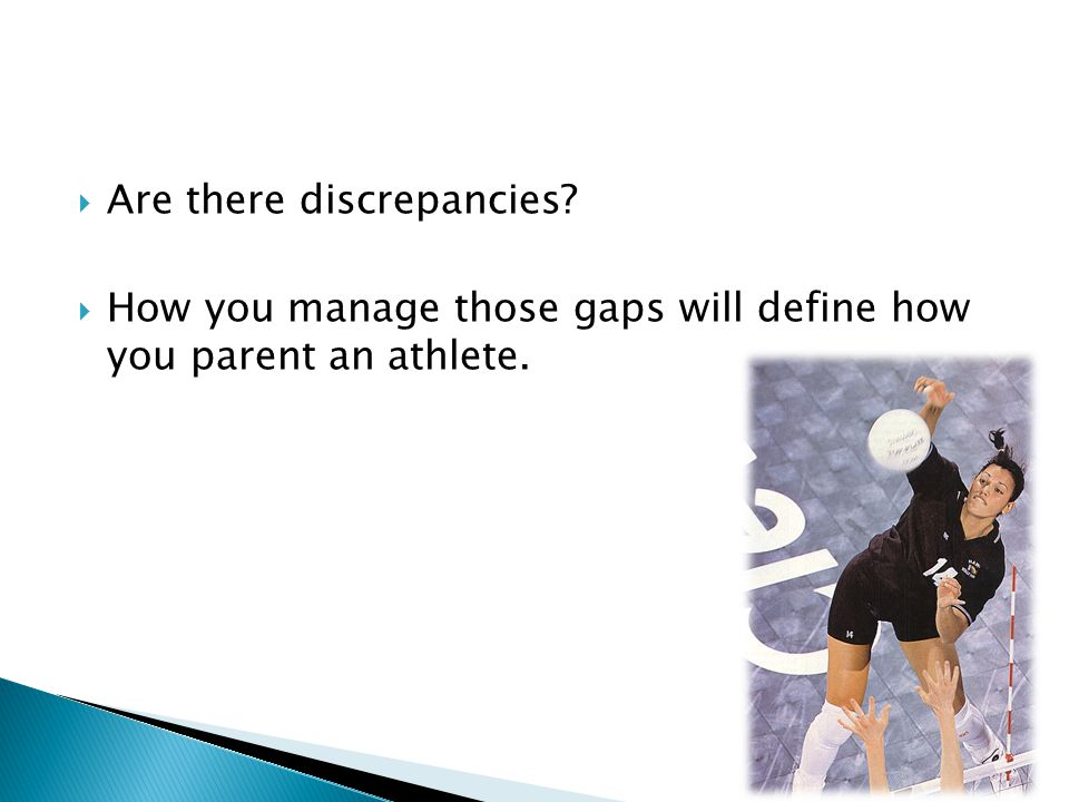  Are there discrepancies  How you manage those gaps will define how you parent an athlete.
