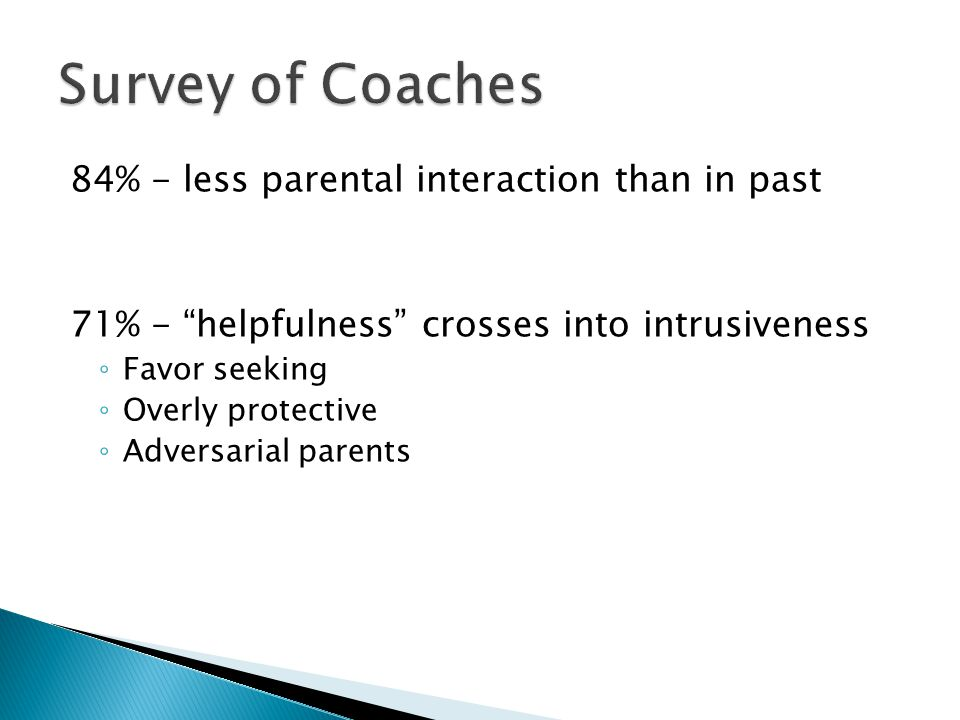 84% - less parental interaction than in past 71% - helpfulness crosses into intrusiveness ◦ Favor seeking ◦ Overly protective ◦ Adversarial parents