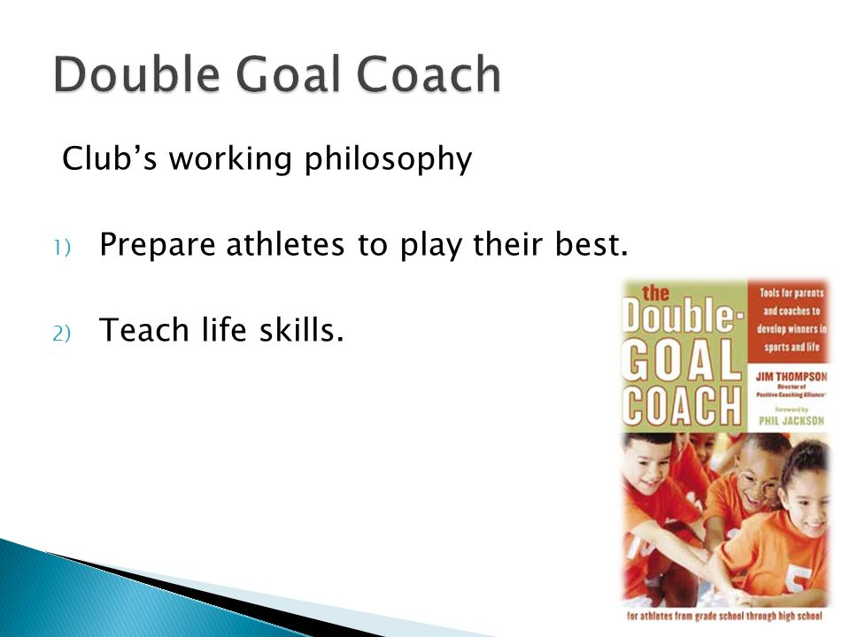Club's working philosophy 1) Prepare athletes to play their best. 2) Teach life skills.