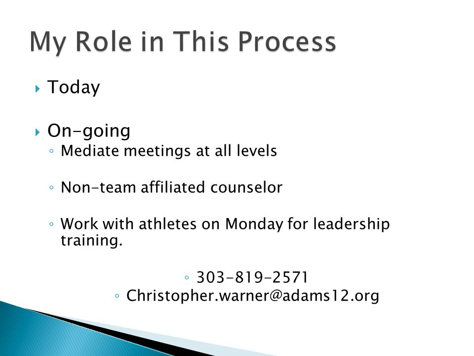  Today  On-going ◦ Mediate meetings at all levels ◦ Non-team affiliated counselor ◦ Work with athletes on Monday for leadership training.