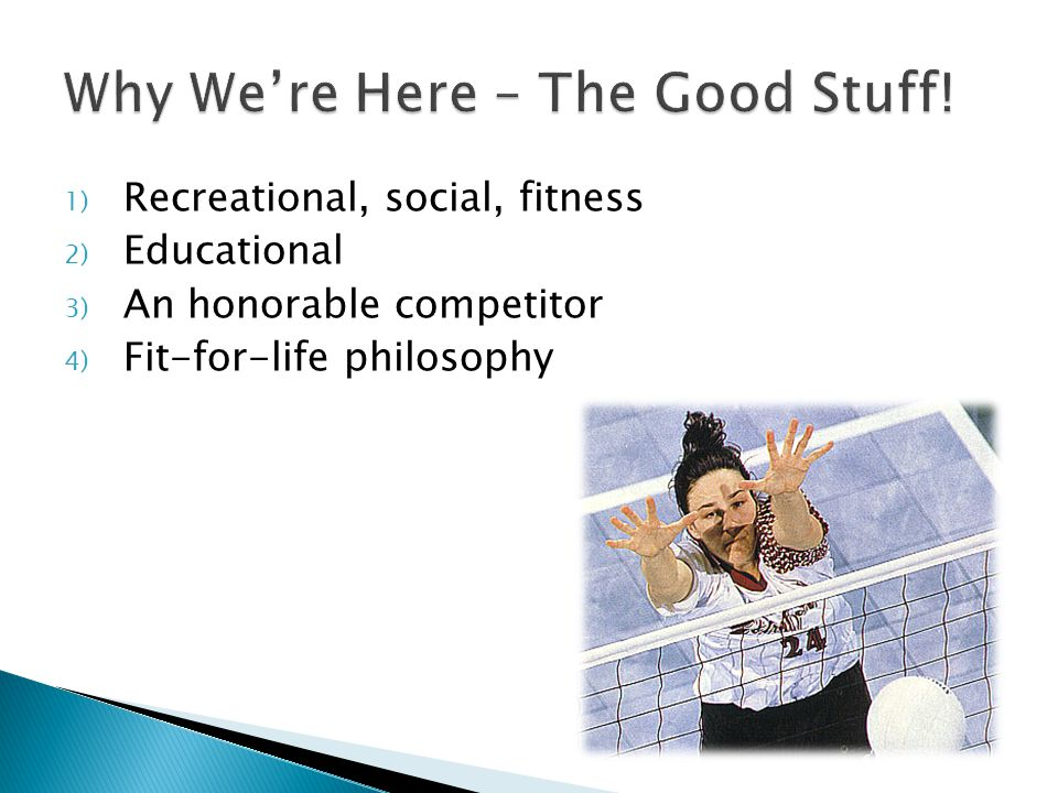 1) Recreational, social, fitness 2) Educational 3) An honorable competitor 4) Fit-for-life philosophy