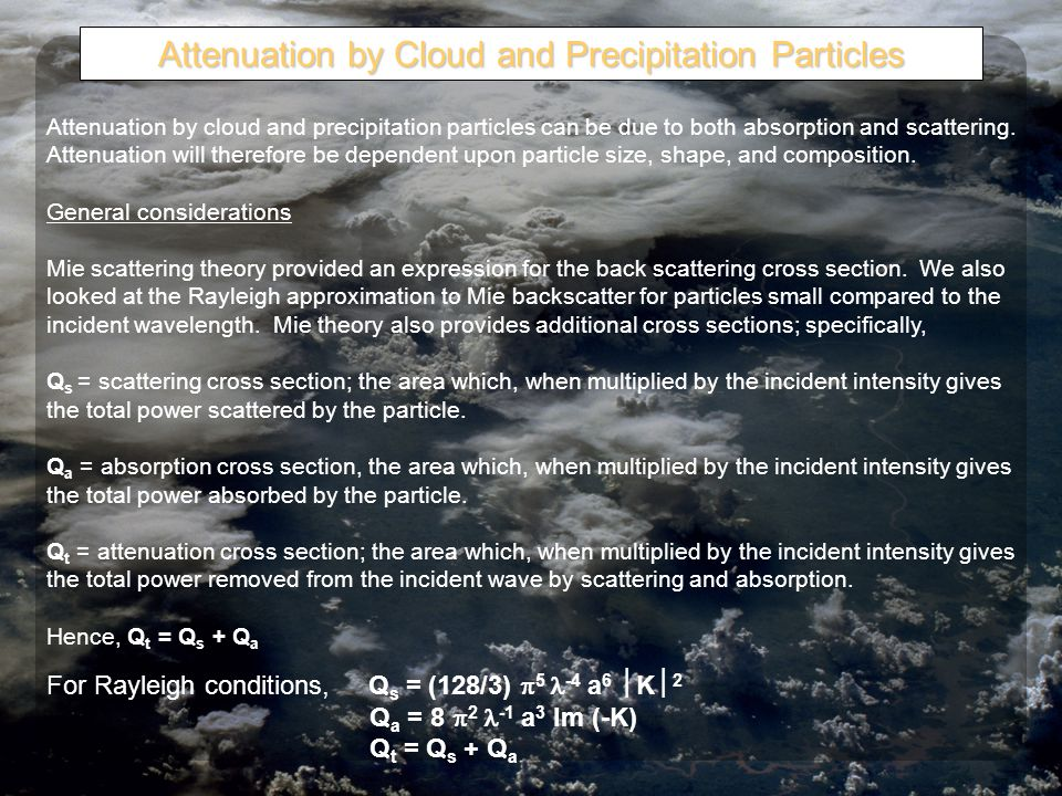 Attenuation by Cloud and Precipitation Particles Attenuation by cloud and precipitation particles can be due to both absorption and scattering.