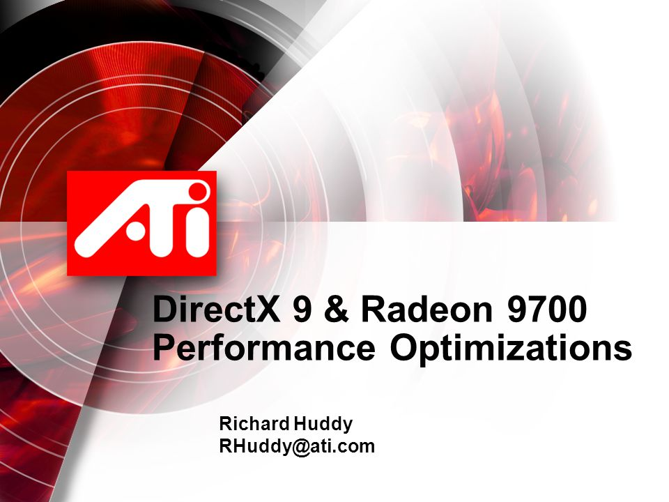 DirectX 9 & Radeon 9700 Performance Optimizations Richard Huddy RHuddy@ati.com
