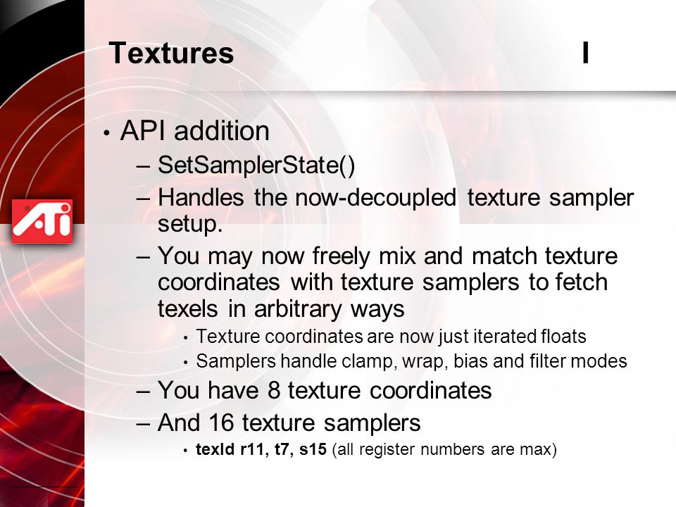 TexturesI API addition –SetSamplerState() –Handles the now-decoupled texture sampler setup.