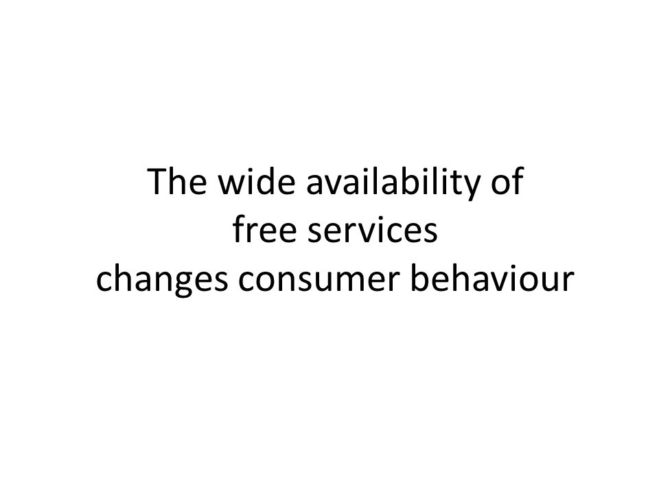 The wide availability of free services changes consumer behaviour
