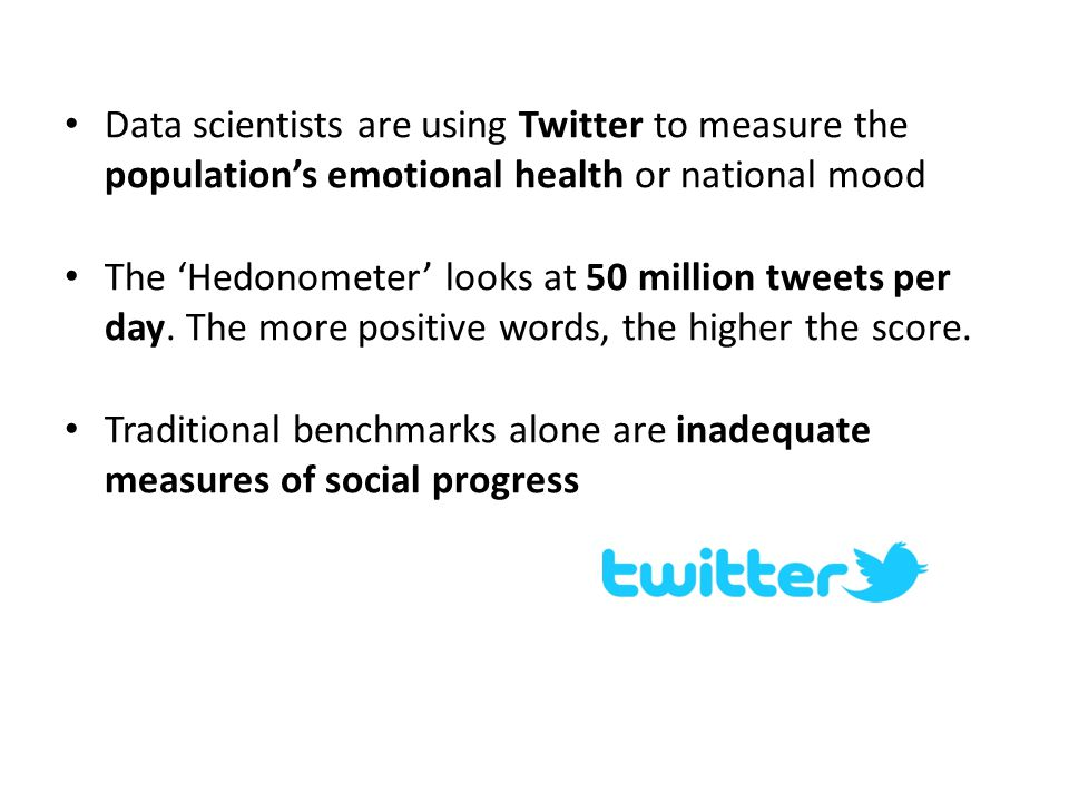 Data scientists are using Twitter to measure the population's emotional health or national mood The 'Hedonometer' looks at 50 million tweets per day.