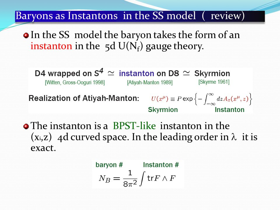 Baryons as Instantons in the SS model ( review) In the SS model the baryon takes the form of an instanton in the 5d U(N f ) gauge theory.