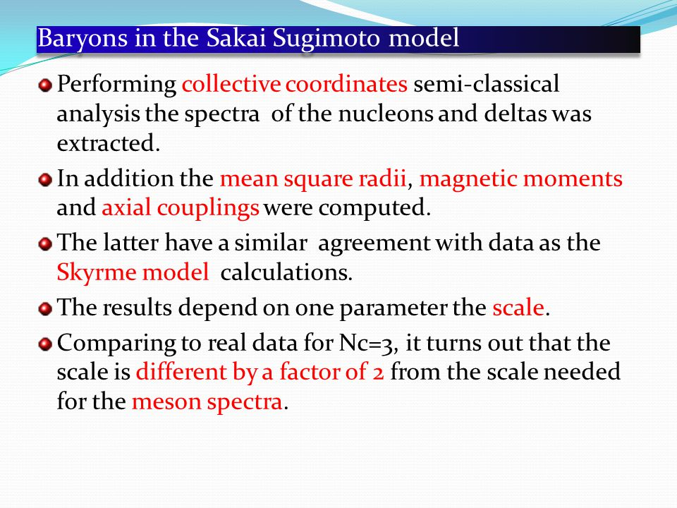 Baryons in the Sakai Sugimoto model Performing collective coordinates semi-classical analysis the spectra of the nucleons and deltas was extracted.