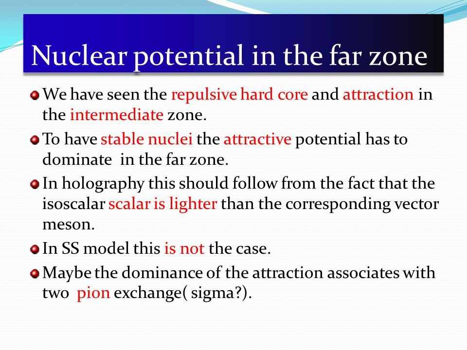 Nuclear potential in the far zone We have seen the repulsive hard core and attraction in the intermediate zone.