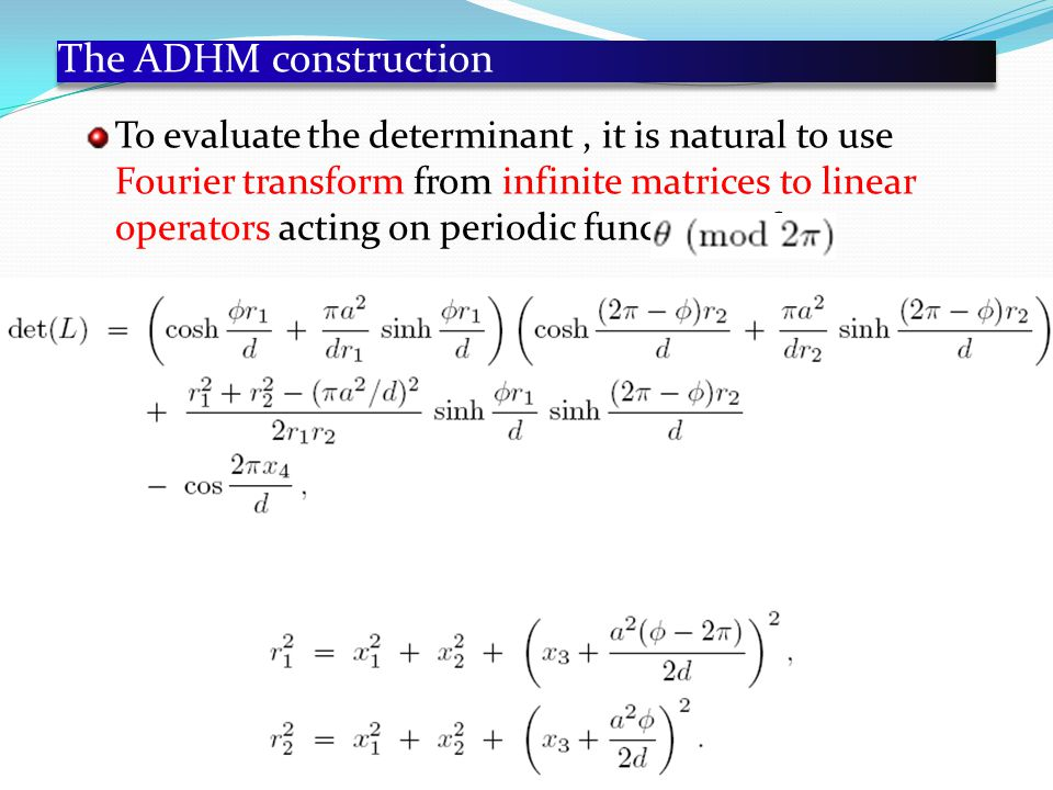 The ADHM construction To evaluate the determinant, it is natural to use Fourier transform from infinite matrices to linear operators acting on periodic functions of