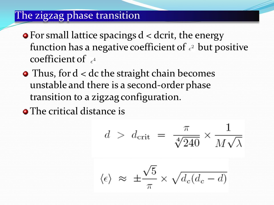 The zigzag phase transition For small lattice spacings d < dcrit, the energy function has a negative coefficient of but positive coefficient of.