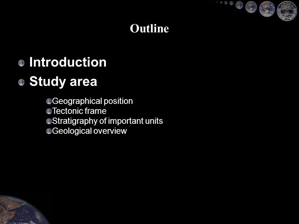 Introduction Study area Outline Geographical position Tectonic frame Stratigraphy of important units Geological overview