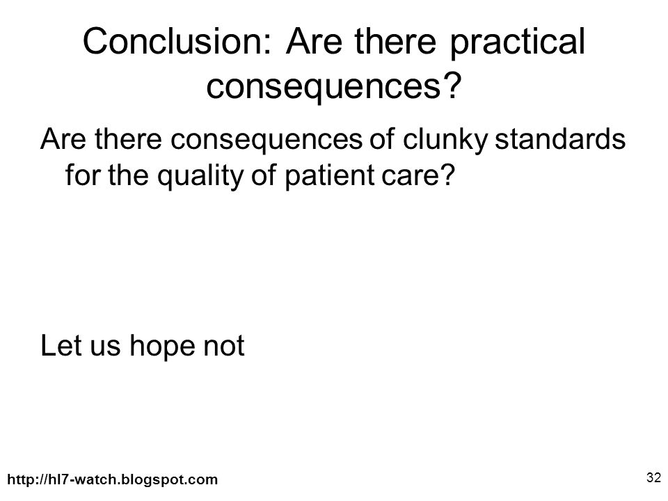 http://hl7-watch.blogspot.com 32 Conclusion: Are there practical consequences.