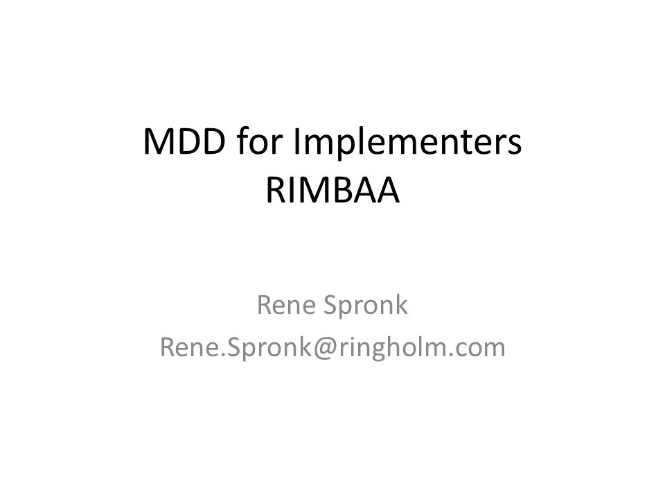 MDD for Implementers RIMBAA Rene Spronk Rene.Spronk@ringholm.com